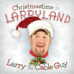 Christmastime In Larryland - Larry the Cable Guy