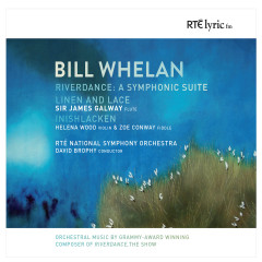 Bill Whelan: Orchestral Works - RTÉ National Symphony Orchestra, David Brophy, James Galway