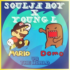 Mario and Domo vs. the World - Soulja Boy, Young L