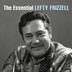 The Essential Lefty Frizzell - Lefty Frizzell