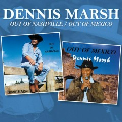 Out of Nashville / Out of Mexico - Dennis Marsh