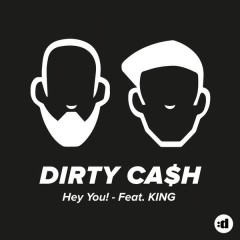 Hey You! - Dirty Cash,King
