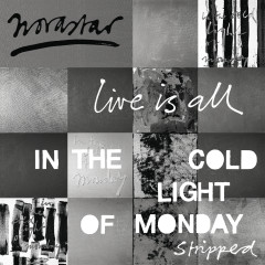 Live is All - In The Cold Light of Monday - Stripped - Novastar