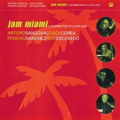 Jam Miami: A Celebration Of Latin Jazz (Live) - Arturo Sandoval, Chick Corea, Poncho Sanchez, Pete Escovedo