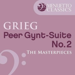 The Masterpieces - Grieg: Peer Gynt, Suite No. 2, Op. 55 - Slovak Philharmonic Orchestra, Libor Pesek