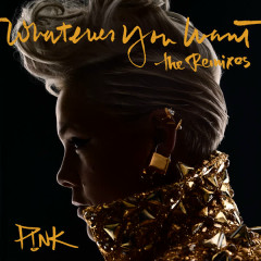 Whatever You Want (The Remixes) - P!nk