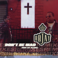 Don't Be Mad (Who Da' Blame) EP