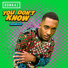 You Don't Know (Bonkaz) - Bonkaz