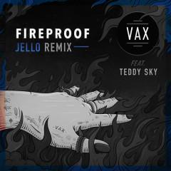 Fireproof (Jello Remix) - VAX,Teddy Sky
