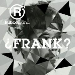 FRANK? - Rubberband