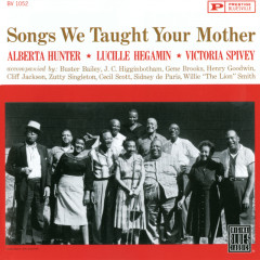 Songs We Taught Your Mother - Alberta Hunter, Lucille Hegamin, Victoria Spivey