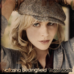 These Words (I Love You, I Love You) - Natasha Bedingfield