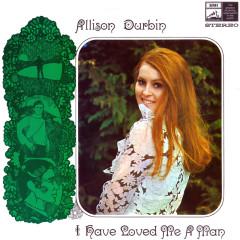 I Have Loved Me A Man - Allison Durbin