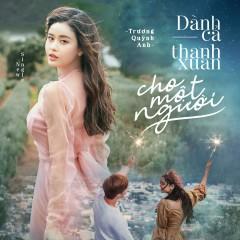 Dành Cả Thanh Xuân Cho Một Người (Single) - Trương Quỳnh Anh