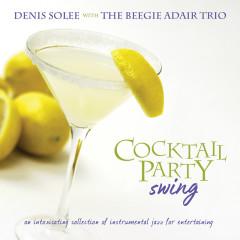Cocktail Party Swing - Denis Solee, The Beegie Adair Trio