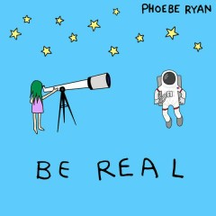 Be Real - Phoebe Ryan