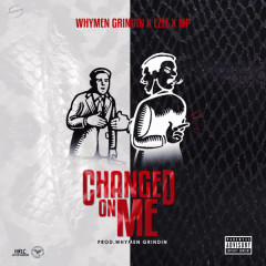 Changed on Me - Ezee, MP Crown, Whymen Grindin