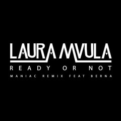 Ready or Not (Maniac Remix) - Laura Mvula,Berna