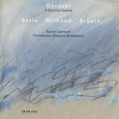 Górecki, Satie, Milhaud: O Domina Nostra - Sarah Leonard, Christopher Bowers-Broadbent