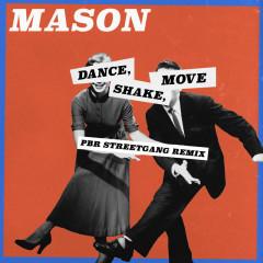 Dance, Shake, Move (PBR Streetgang Remix) - Mason