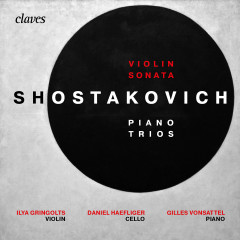 Shostakovich : Piano Trios Op. 8, Op. 67 & Violin Sonata, Op. 134 - Ilya Gringolts, Daniel Haefliger, Gilles Vonsattel