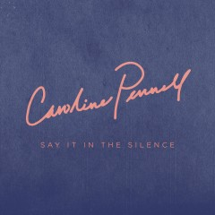 Say It in the Silence - Caroline Pennell
