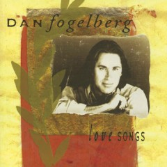 Love Songs - Dan Fogelberg
