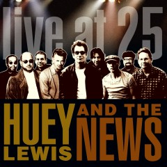 Live At 25 - Huey Lewis and the News