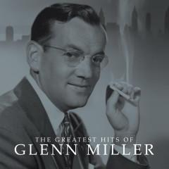 The Greatest Hits Of - Glenn Miller
