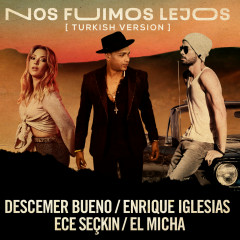 Nos Fuimos Lejos (Turkish Version) - Descemer Bueno, Enrique Iglesias, Ece Seçkin, El Micha