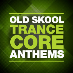 Old Skool Trance Core Anthems - Various Artists