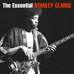 The Essential Stanley Clarke - Stanley Clarke
