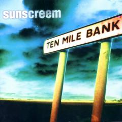Ten Mile Bank - Sunscreem