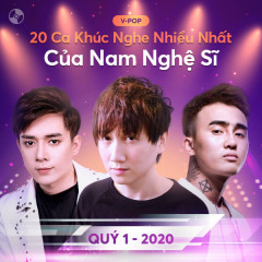 20 Ca Khúc Nghe Nhiều Nhất Của Nam Nghệ Sĩ Quý 1/2020 - Various Artists