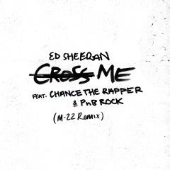 Cross Me (feat. Chance the Rapper & PnB Rock) [M-22 Remix] - Ed Sheeran, Chance The Rapper, PnB Rock