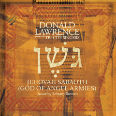 Jehovah Sabaoth (God of Angel Armies) [Edit] - Donald Lawrence, The Tri-City Singers, Brittany Stewart