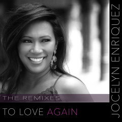 To Love Again (Remixes) - Jocelyn Enriquez