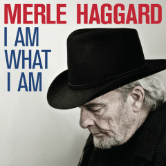 I Am What I Am - Merle Haggard