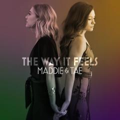 The Way It Feels - Maddie & Tae