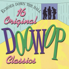 Echoes Down the Hall - 16 Original Doo Wop Classics - Various Artists