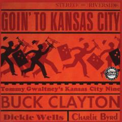 Goin' To Kansas City - Buck Clayton, Tommy Gwaltney's Kansas City Nine, Dickie Wells, Charlie Byrd