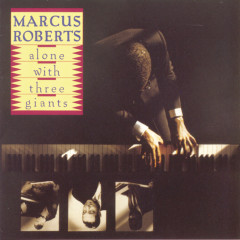 Alone With Three Giants - Marcus Roberts