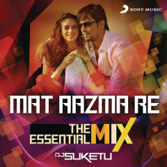 Mat Aazma Re The Essential Mix (Remix By DJ Suketu) (From