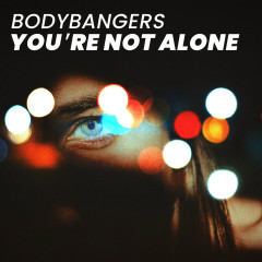 You're Not Alone - Bodybangers