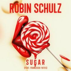 Sugar (feat. Francesco Yates) - Robin Schulz, Francesco Yates