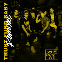 Trust Fund Baby (Remixes) - Why Don't We
