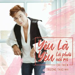 Yêu Là Yêu (Là Phải Nói Ra) (Single) - Chí Thiện, Trương Thảo Nhi