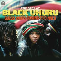 Guess Who's Coming To Dinner: The Best Of Black Uhuru - Black Uhuru