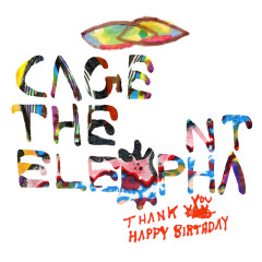 Thank You Happy Birthday - Cage the Elephant