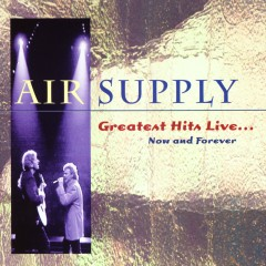 Greatest Hits Live...Now And Forever - Air Supply
